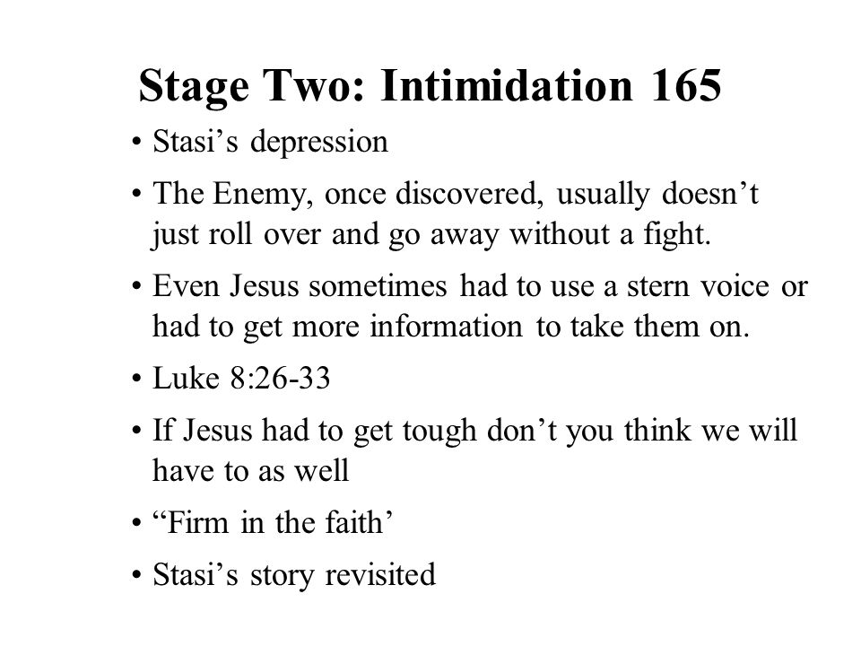 Stage Two: Intimidation 165 Stasi's depression The Enemy, once discovered, usually doesn't just roll over and go away without a fight. Even Jesus some