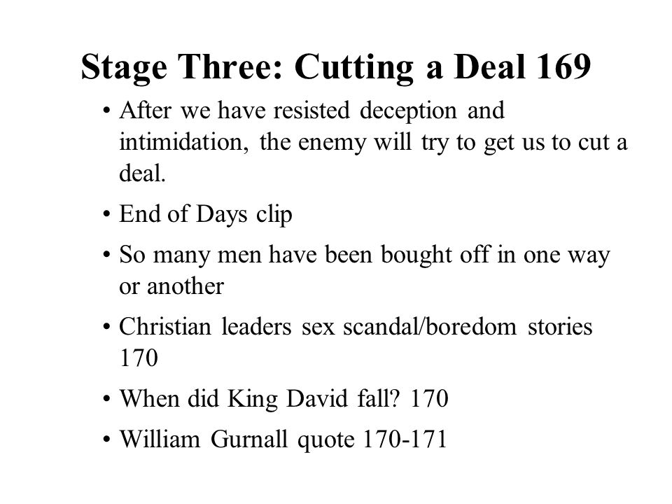 Stage Three: Cutting a Deal 169 After we have resisted deception and intimidation, the enemy will try to get us to cut a deal. End of Days clip So man