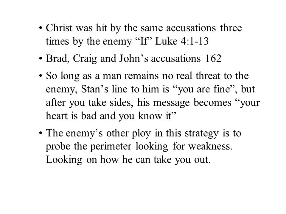"Christ was hit by the same accusations three times by the enemy ""If"" Luke 4:1-13 Brad, Craig and John's accusations 162 So long as a man remains no re"