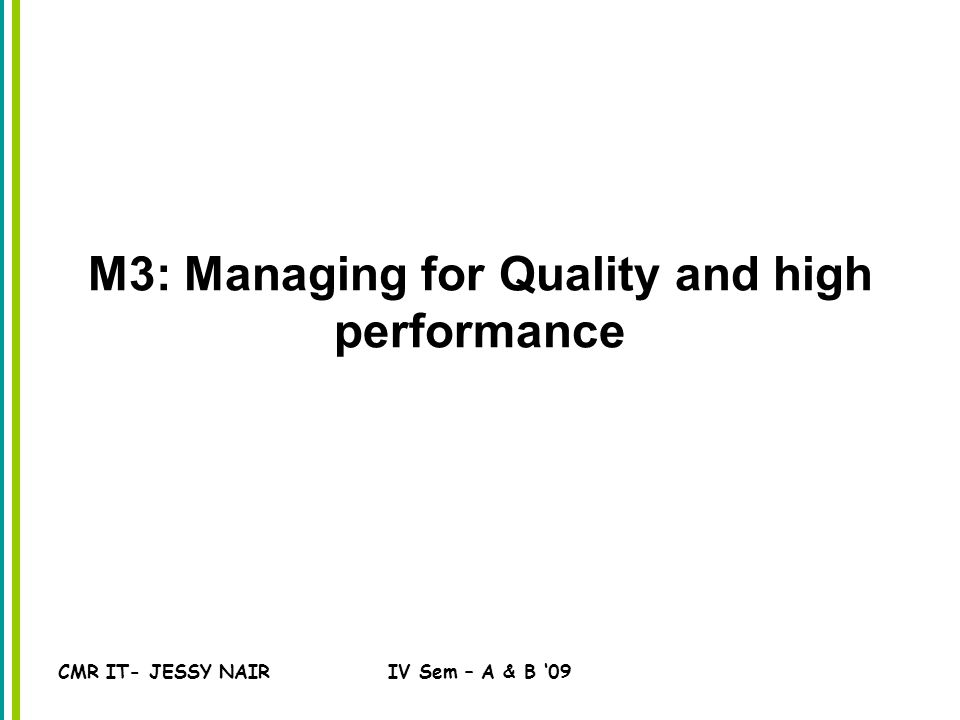 CMR IT- JESSY NAIRIV Sem – A & B '09 M3: Managing for Quality and high performance