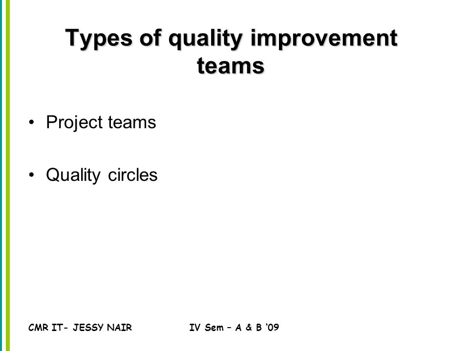 CMR IT- JESSY NAIRIV Sem – A & B '09 Types of quality improvement teams Project teams Quality circles