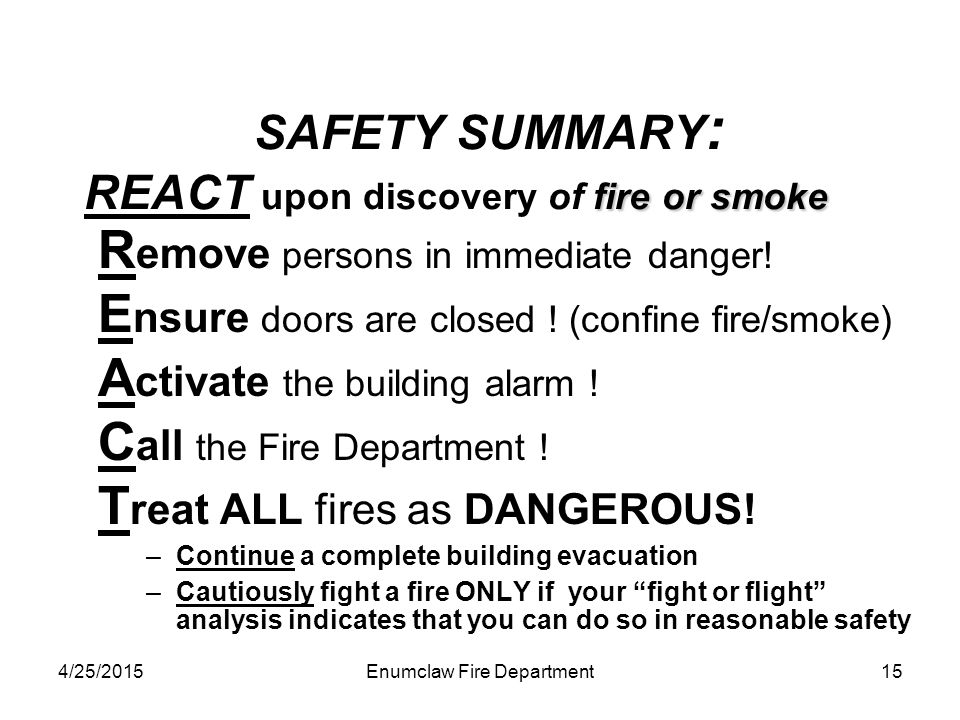 4/25/2015Enumclaw Fire Department15 fire or smoke SAFETY SUMMARY : REACT upon discovery of fire or smoke R emove persons in immediate danger! E nsure