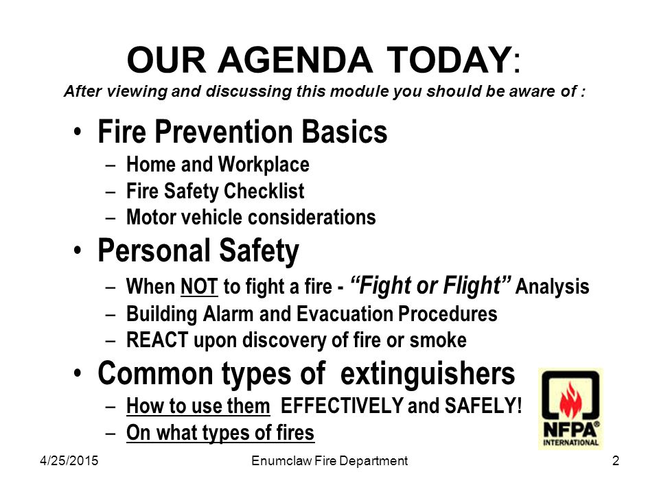 4/25/2015Enumclaw Fire Department2 OUR AGENDA TODAY: After viewing and discussing this module you should be aware of : Fire Prevention Basics – Home a