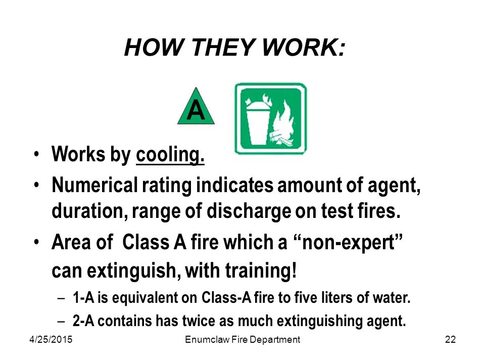 4/25/2015Enumclaw Fire Department22 HOW THEY WORK: Works by cooling.