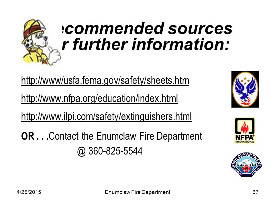 4/25/2015Enumclaw Fire Department37 Recommended sources for further information: http://www/usfa.fema.gov/safety/sheets.htm http://www.nfpa.org/educat