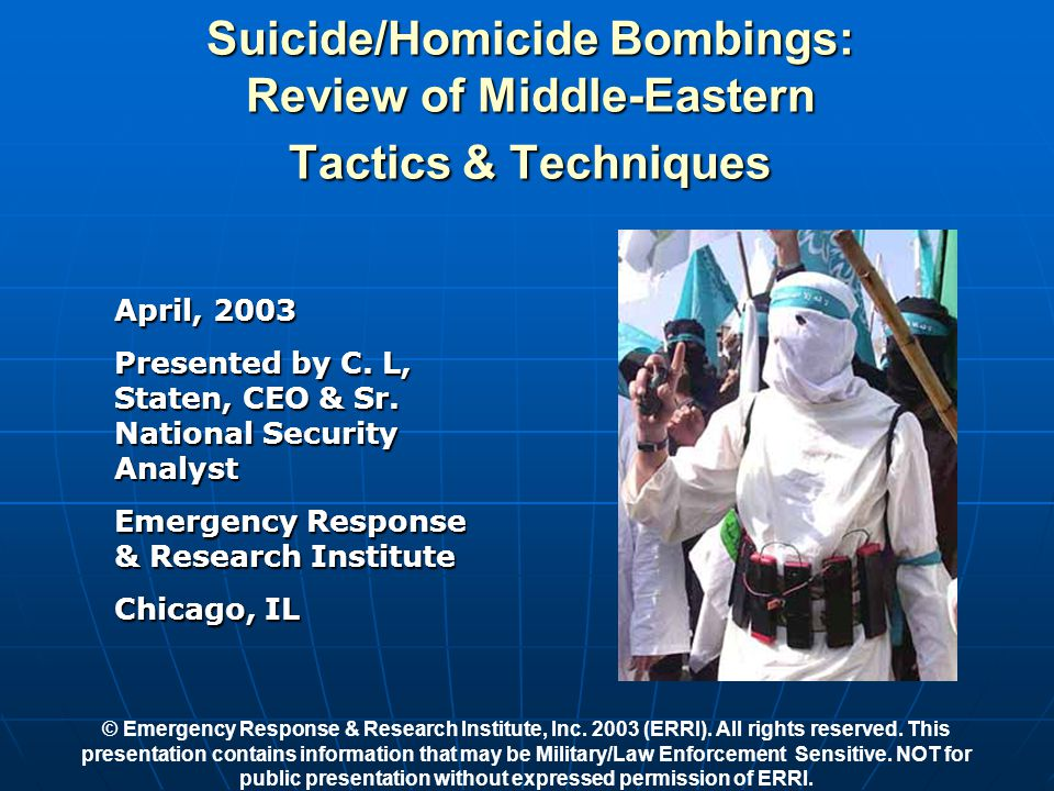 Suicide/Homicide Bombings: Review of Middle-Eastern Tactics & Techniques April, 2003 Presented by C.