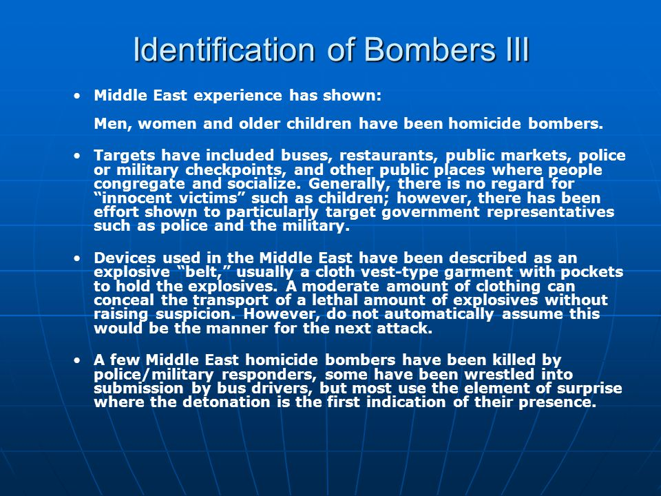 Identification of Bombers III Middle East experience has shown: Men, women and older children have been homicide bombers.