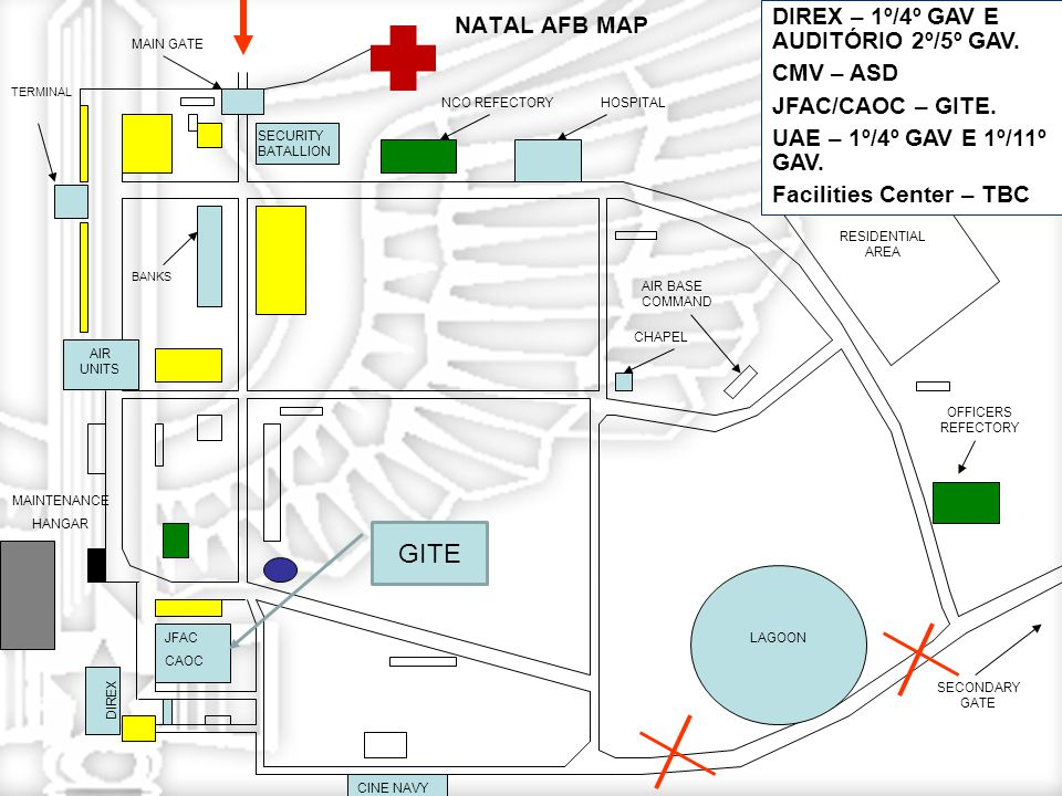 NATAL AFB MAP MAIN GATE SECURITY BATALLION BANKS TERMINAL JFAC CAOC CINE NAVY NCO REFECTORYHOSPITAL CHAPEL AIR BASE COMMAND RESIDENTIAL AREA LAGOON SECONDARY GATE DIREX AIR UNITS MAINTENANCE HANGAR OFFICERS REFECTORY GITE DIREX – 1º/4º GAV E AUDITÓRIO 2º/5º GAV.