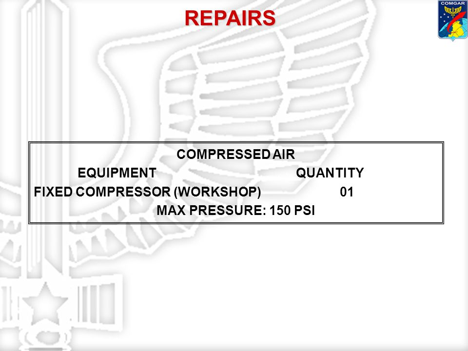 COMPRESSED AIR EQUIPMENTQUANTITY FIXED COMPRESSOR (WORKSHOP)01 MAX PRESSURE: 150 PSI REPAIRS