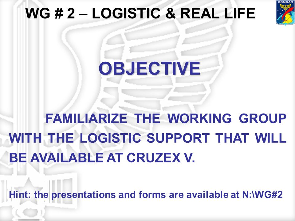 OBJECTIVE FAMILIARIZE THE WORKING GROUP WITH THE LOGISTIC SUPPORT THAT WILL BE AVAILABLE AT CRUZEX V.