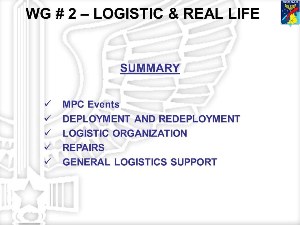 MPC Events DEPLOYMENT AND REDEPLOYMENT LOGISTIC ORGANIZATION REPAIRS GENERAL LOGISTICS SUPPORT SUMMARY WG # 2 – LOGISTIC & REAL LIFE