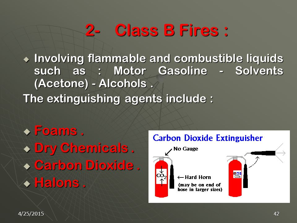 4/25/201541 1-Class A Fires :  - Cloth, wood, paper, rubber, many plastics.  -The most effective extinguishing agent is