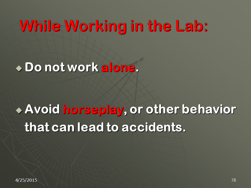4/25/201575 To prevent accidents during lab, you should- A.Follow your teacher's directionFollow your teacher's direction B.Hurry ahead of othersHurry ahead of others C.Ask someone else to do the workAsk someone else to do the work