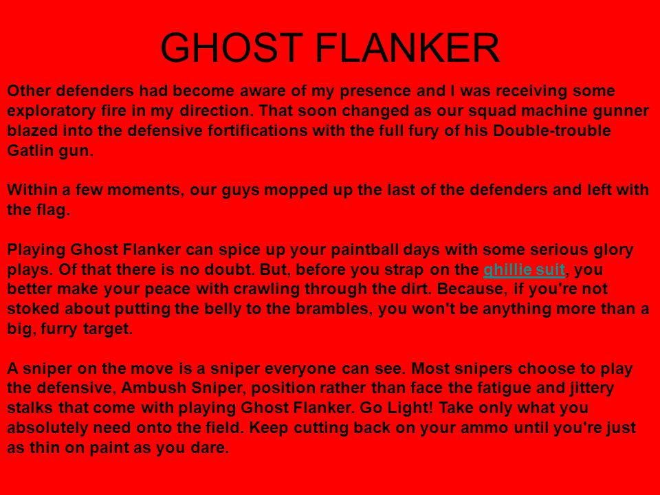 GHOST FLANKER Other defenders had become aware of my presence and I was receiving some exploratory fire in my direction.