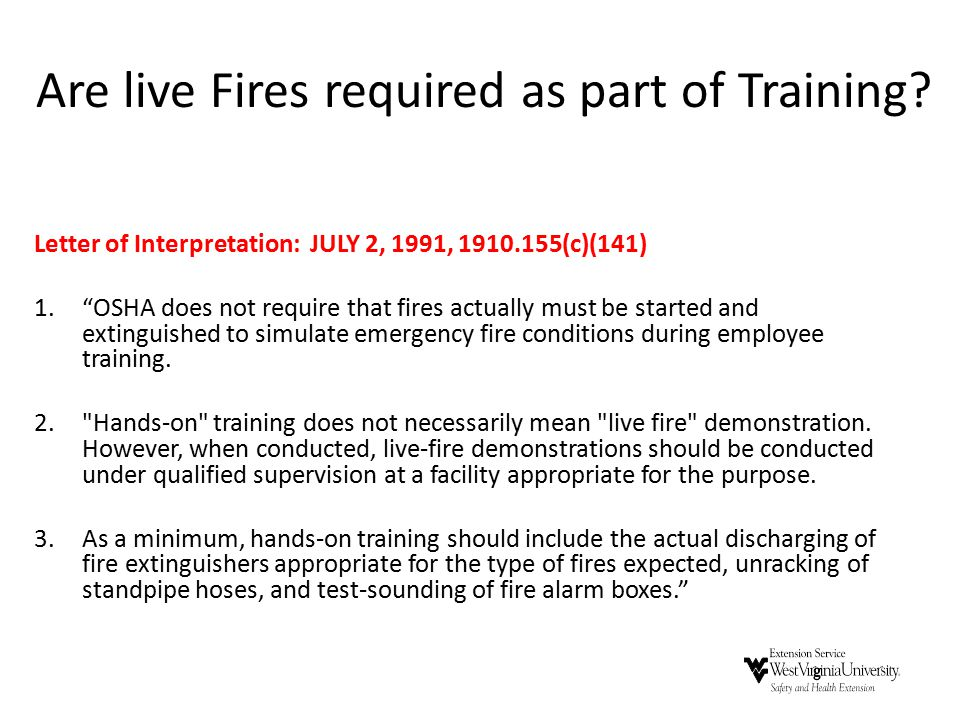 "Are live Fires required as part of Training? Letter of Interpretation: JULY 2, 1991, 1910.155(c)(141) 1.""OSHA does not require that fires actually mus"