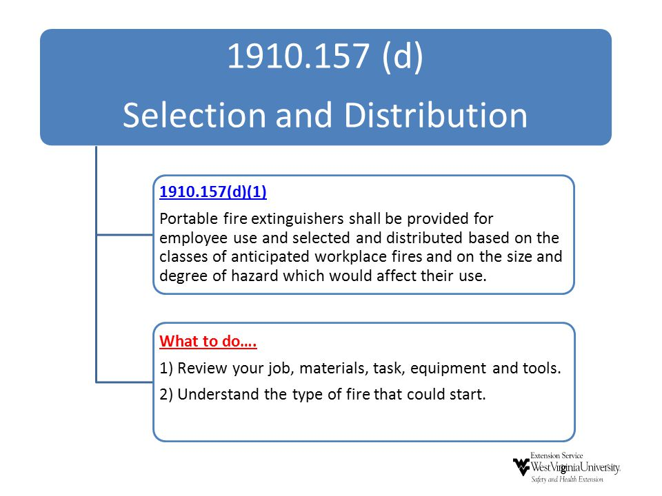 1910.157 (d) Selection and Distribution 1910.157(d)(1) Portable fire extinguishers shall be provided for employee use and selected and distributed bas