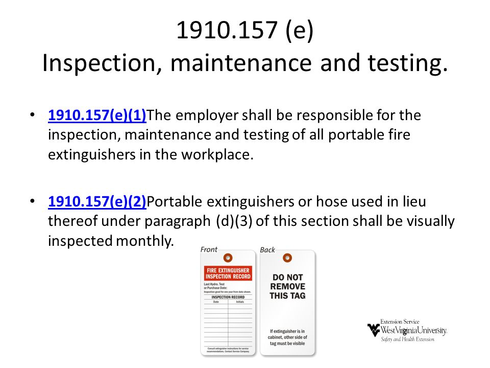 1910.157 (e) Inspection, maintenance and testing. 1910.157(e)(1)The employer shall be responsible for the inspection, maintenance and testing of all p
