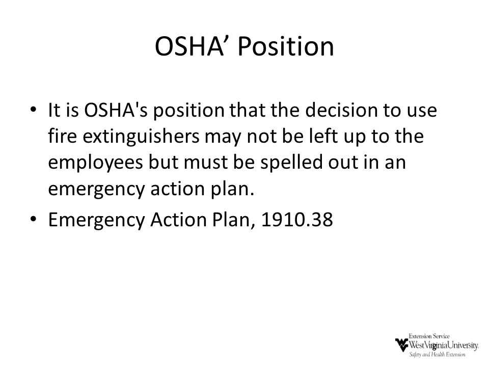 OSHA' Position It is OSHA's position that the decision to use fire extinguishers may not be left up to the employees but must be spelled out in an eme