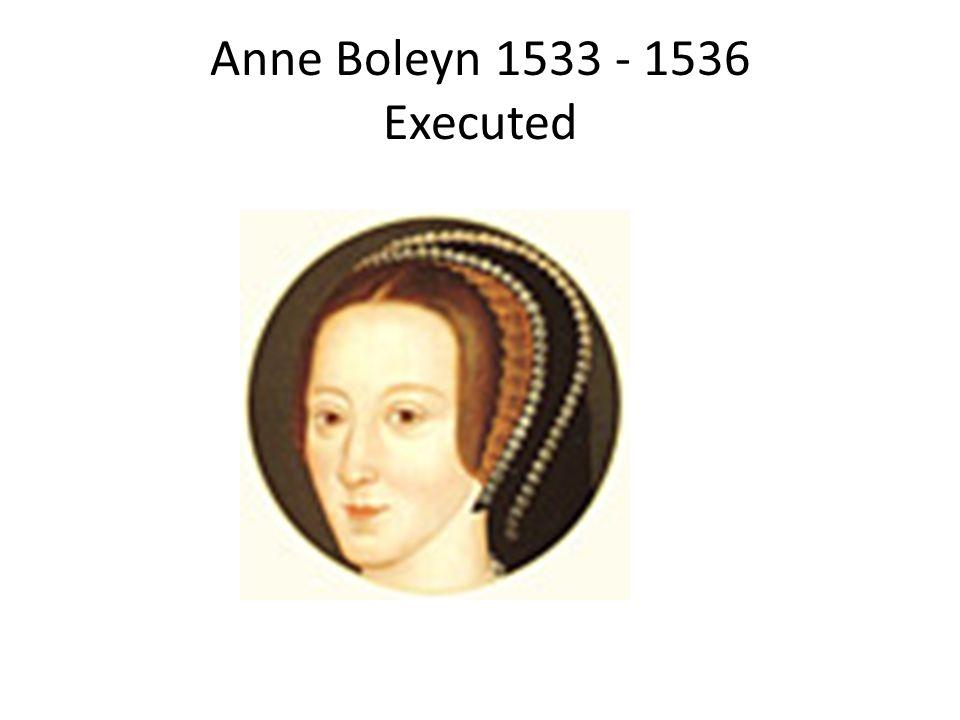 Anne Boleyn 1533 - 1536 Executed