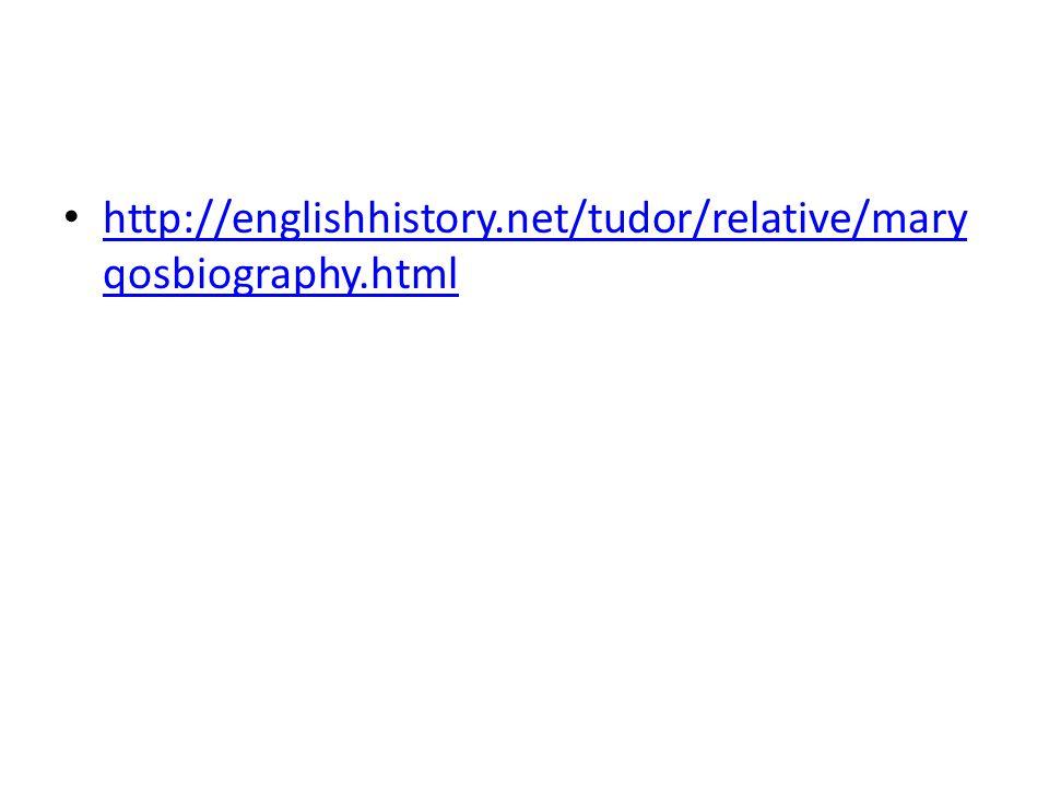 http://englishhistory.net/tudor/relative/mary qosbiography.html http://englishhistory.net/tudor/relative/mary qosbiography.html