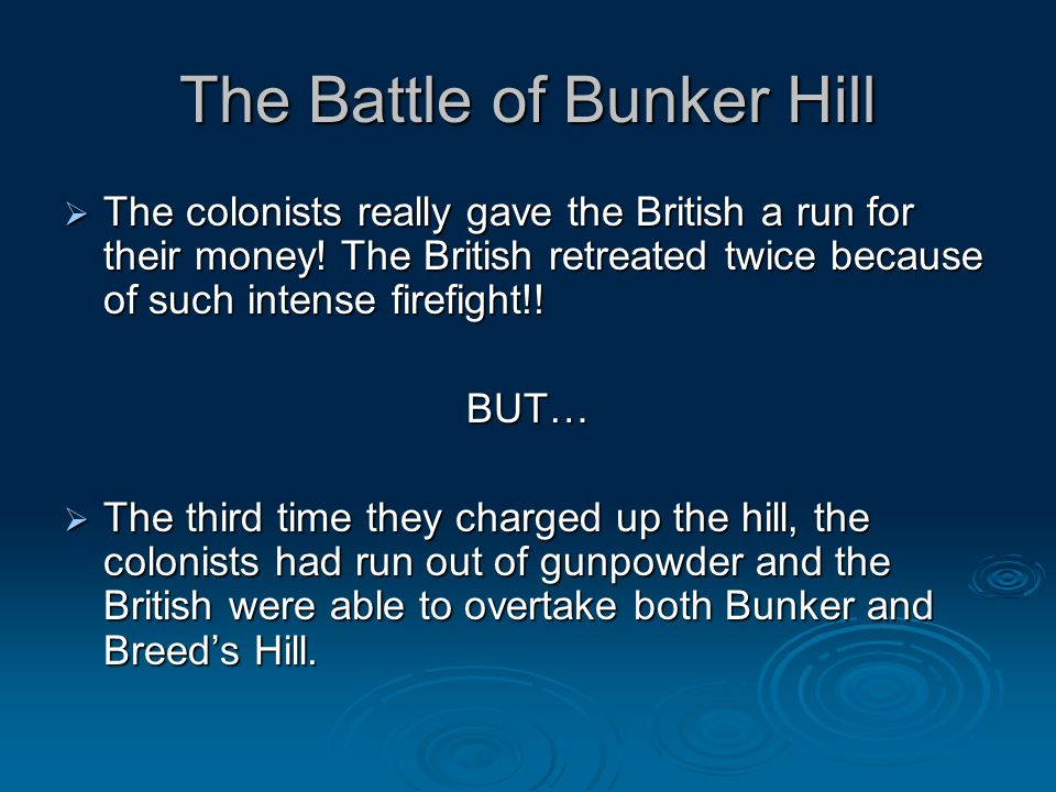The Battle of Bunker Hill  The colonists really gave the British a run for their money.