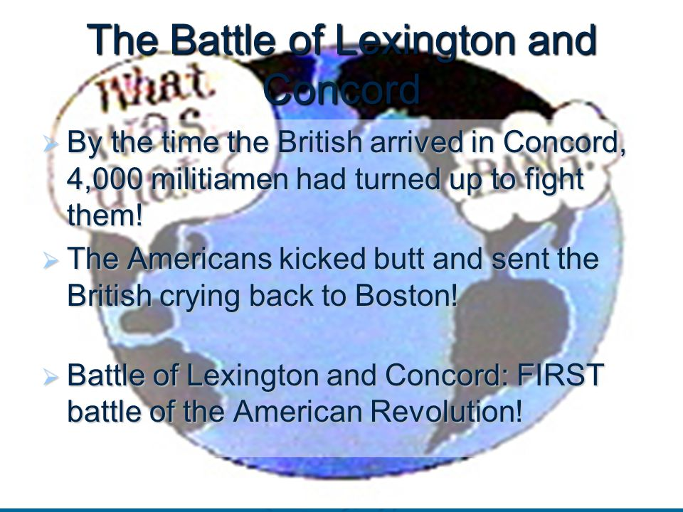The Battle of Lexington and Concord  By the time the British arrived in Concord, 4,000 militiamen had turned up to fight them.
