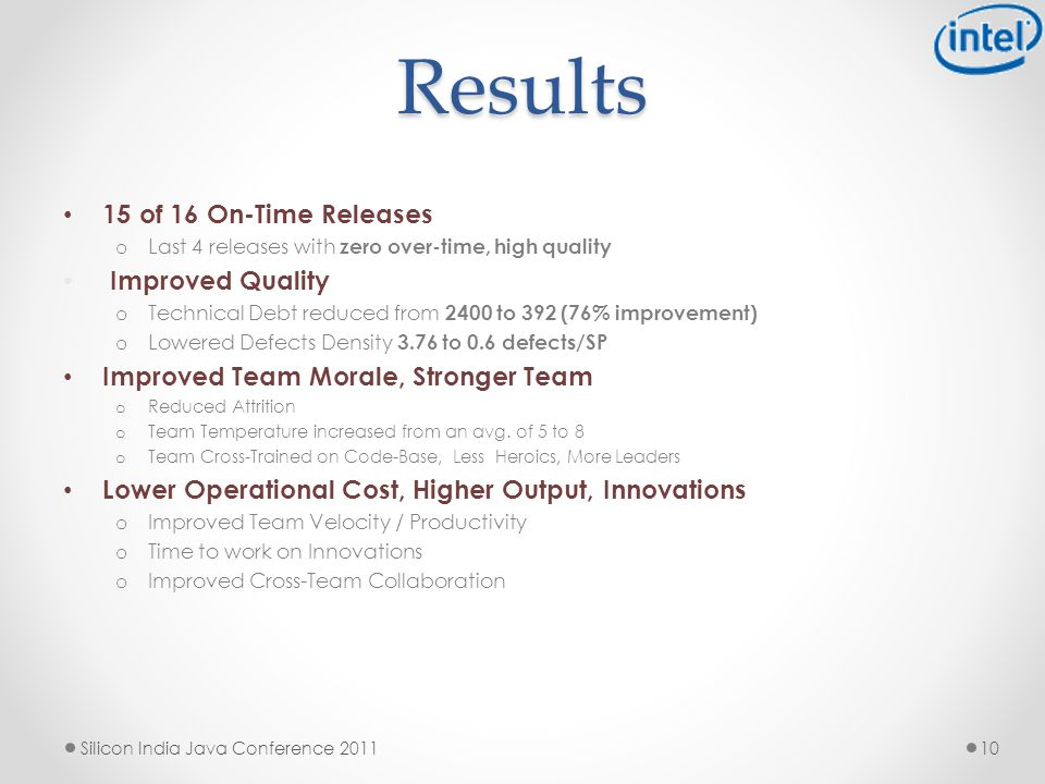 Results 15 of 16 On-Time Releases o Last 4 releases with zero over-time, high quality Improved Quality o Technical Debt reduced from 2400 to 392 (76% improvement) o Lowered Defects Density 3.76 to 0.6 defects/SP Improved Team Morale, Stronger Team o Reduced Attrition o Team Temperature increased from an avg.