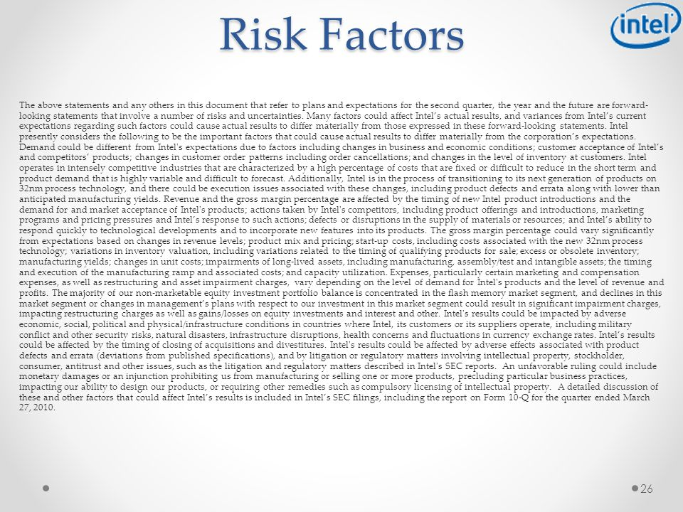 26 Risk Factors The above statements and any others in this document that refer to plans and expectations for the second quarter, the year and the future are forward- looking statements that involve a number of risks and uncertainties.