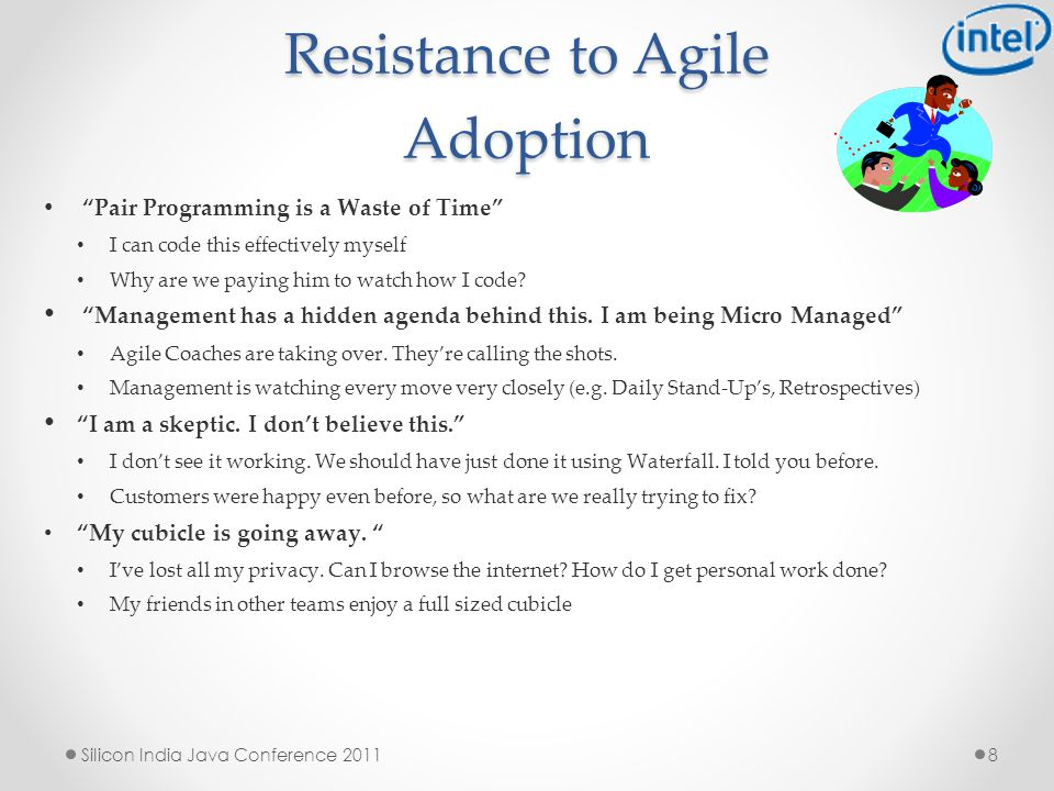 Resistance to Agile Adoption 8 Pair Programming is a Waste of Time I can code this effectively myself Why are we paying him to watch how I code.