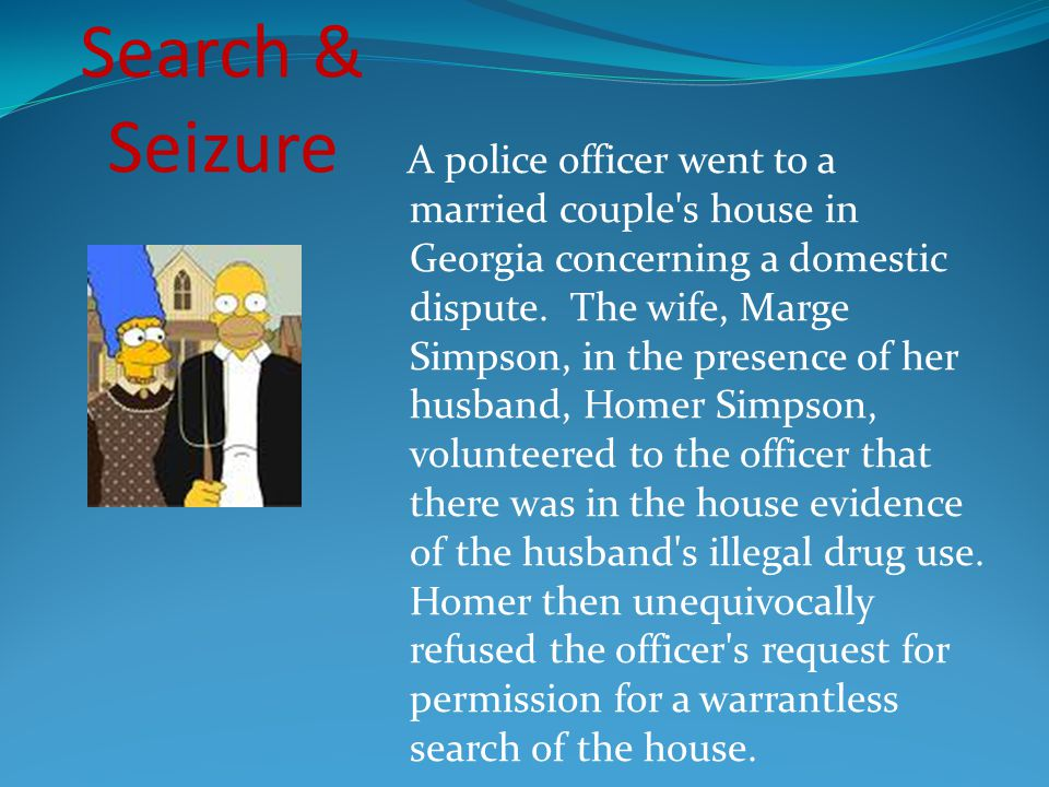 Search & Seizure However, Marge then consented to a search and led the officer straight to the evidence.