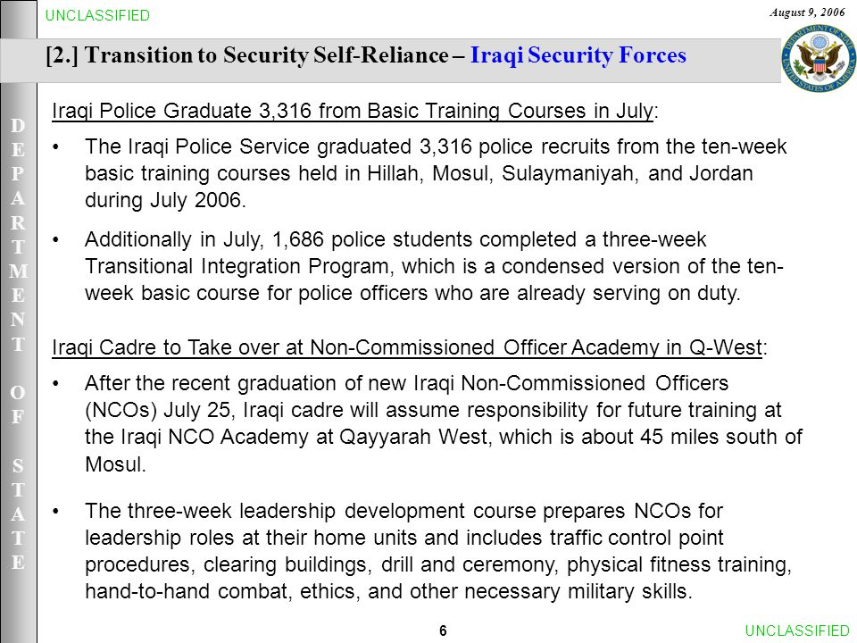DEPARTMENTOFSTATEDEPARTMENTOFSTATE August 9, 2006 27UNCLASSIFIED [8.] Strengthen Public Understanding of Coalition Efforts and Public Isolation of the Insurgents – Developments PM Maliki Criticizes US-Aided Raid: Iraqi Prime Minister Nuri al-Maliki criticized a US-Iraqi attack August 7 on a Shiite militia stronghold in Sadr City, Baghdad, in which police said three people - including a woman and a child - were killed.