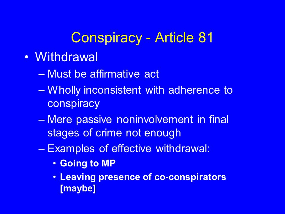Conspiracy - Article 81 Withdrawal –Must be affirmative act –Wholly inconsistent with adherence to conspiracy –Mere passive noninvolvement in final st