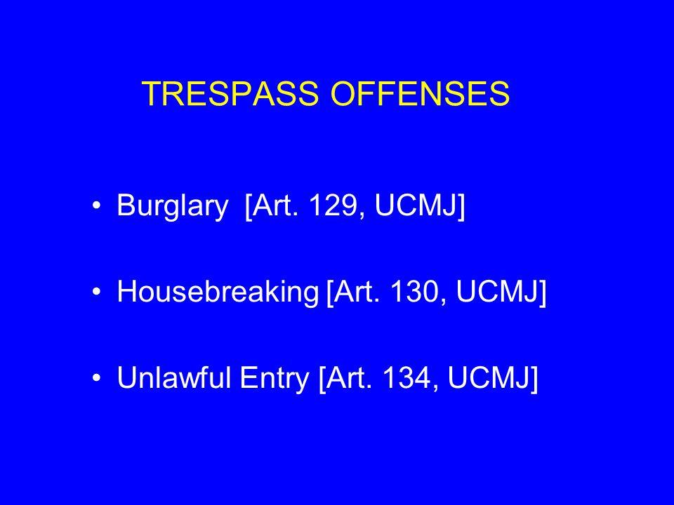 TRESPASS OFFENSES Burglary [Art.129, UCMJ] Housebreaking [Art.