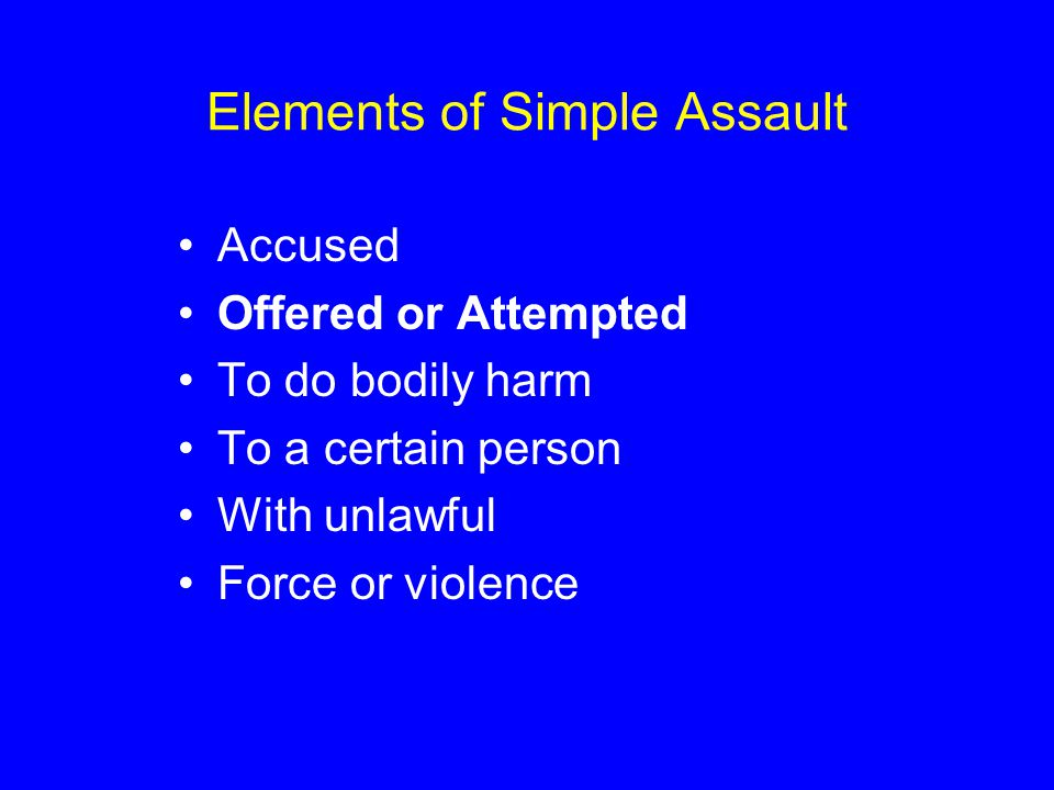 Elements of Simple Assault Accused Offered or Attempted To do bodily harm To a certain person With unlawful Force or violence