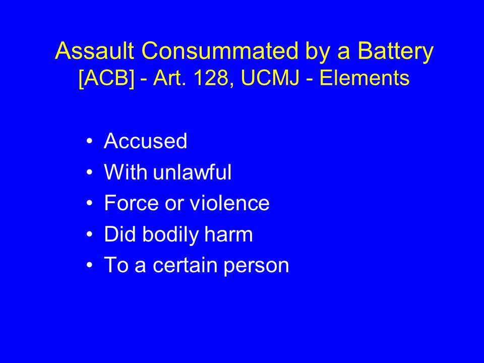 Assault Consummated by a Battery [ACB] - Art.