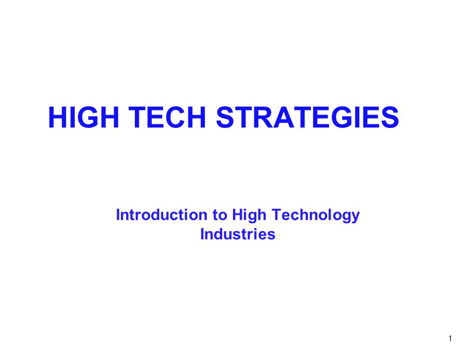 1 HIGH TECH STRATEGIES Introduction to High Technology Industries