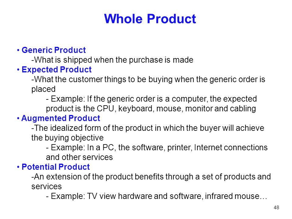 48 Whole Product Generic Product -What is shipped when the purchase is made Expected Product -What the customer things to be buying when the generic o