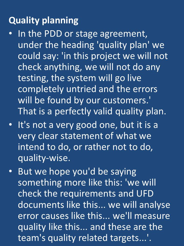 Quality planning In the PDD or stage agreement, under the heading 'quality plan' we could say: 'in this project we will not check anything, we will no