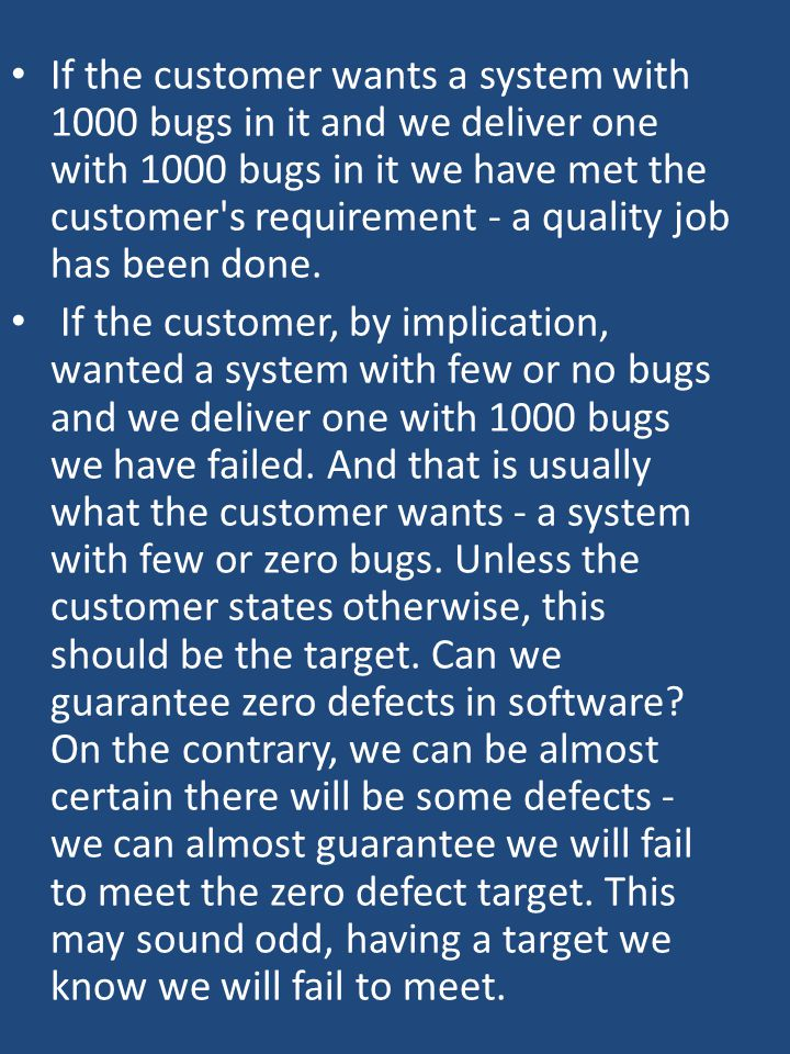 If the customer wants a system with 1000 bugs in it and we deliver one with 1000 bugs in it we have met the customer s requirement - a quality job has been done.