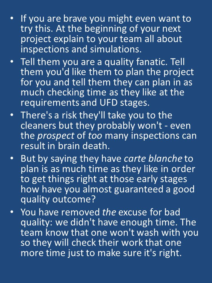 If you are brave you might even want to try this. At the beginning of your next project explain to your team all about inspections and simulations. Te