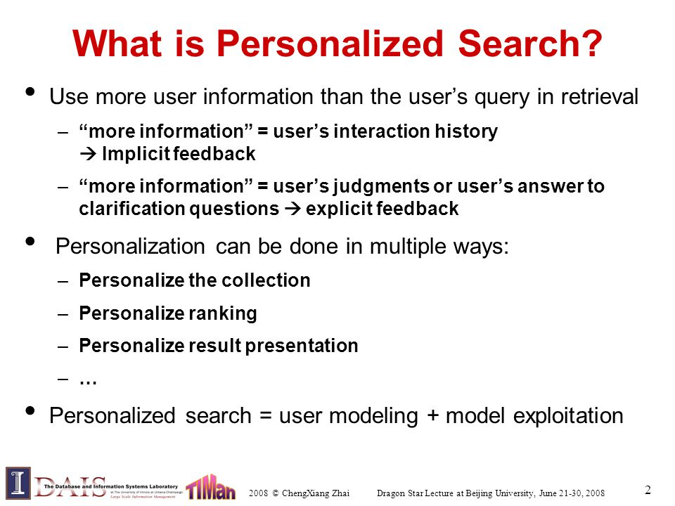 2008 © ChengXiang Zhai Dragon Star Lecture at Beijing University, June 21-30, 2008 2 What is Personalized Search.