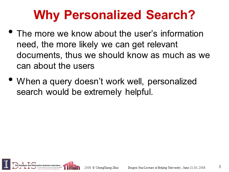 2008 © ChengXiang Zhai Dragon Star Lecture at Beijing University, June 21-30, 2008 3 Why Personalized Search.