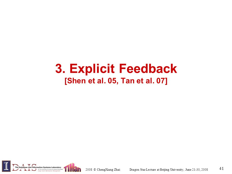 2008 © ChengXiang Zhai Dragon Star Lecture at Beijing University, June 21-30, 2008 41 3. Explicit Feedback [Shen et al. 05, Tan et al. 07]