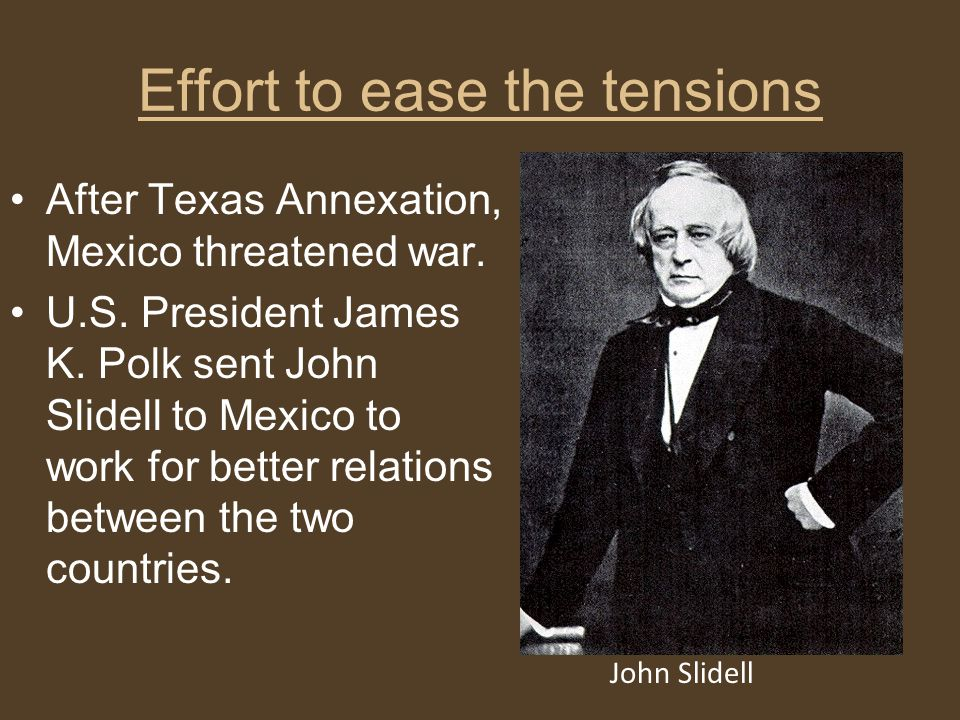 Effort to ease the tensions After Texas Annexation, Mexico threatened war.