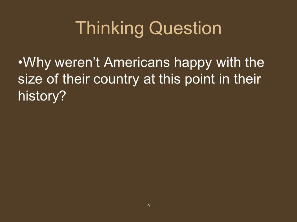 9 Thinking Question Why weren't Americans happy with the size of their country at this point in their history