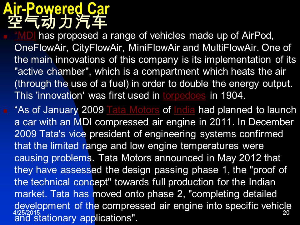 4/25/201520 Air-Powered Car 空气动力汽车 MDI has proposed a range of vehicles made up of AirPod, OneFlowAir, CityFlowAir, MiniFlowAir and MultiFlowAir.