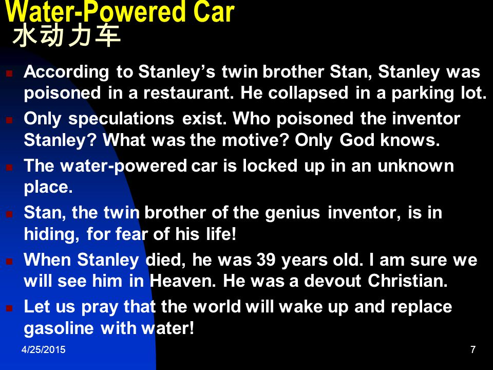 4/25/20157 Water-Powered Car 水动力车 According to Stanley's twin brother Stan, Stanley was poisoned in a restaurant.
