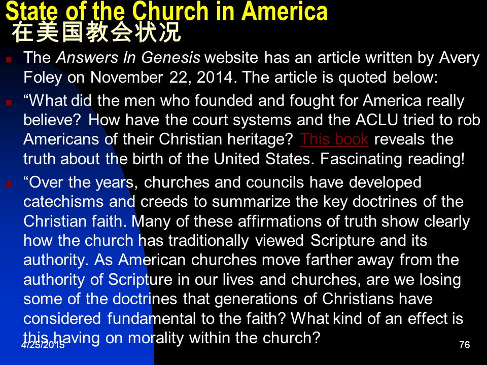 4/25/201576 State of the Church in America 在美国教会状况 The Answers In Genesis website has an article written by Avery Foley on November 22, 2014.