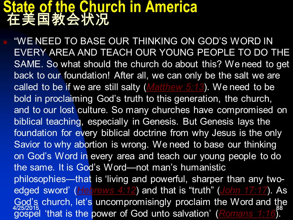 4/25/201588 State of the Church in America 在美国教会状况 WE NEED TO BASE OUR THINKING ON GOD'S WORD IN EVERY AREA AND TEACH OUR YOUNG PEOPLE TO DO THE SAME.