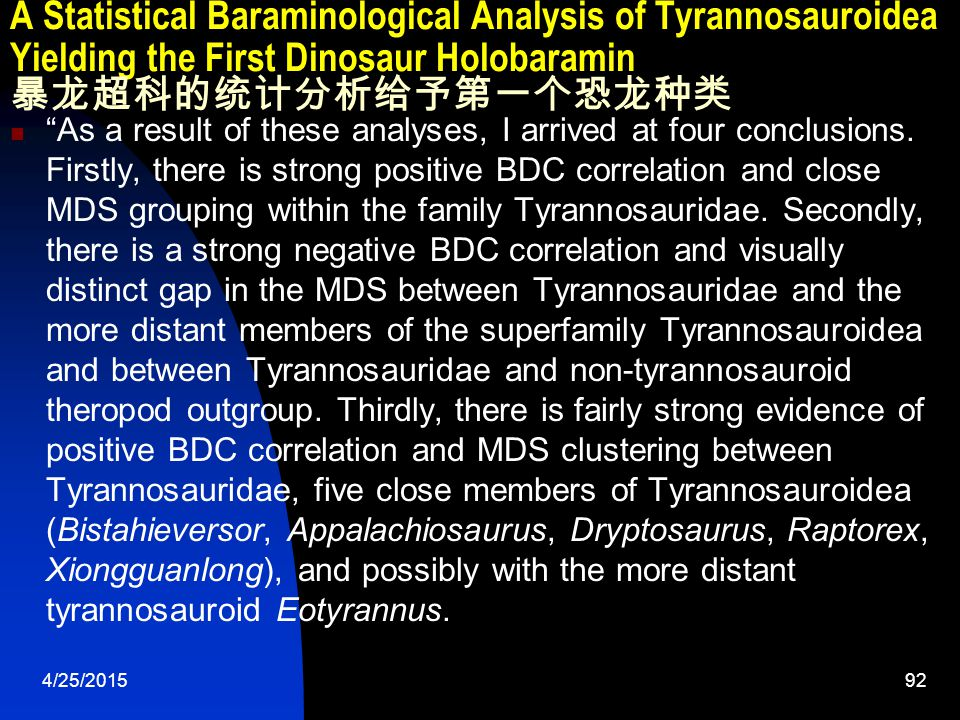 4/25/201592 A Statistical Baraminological Analysis of Tyrannosauroidea Yielding the First Dinosaur Holobaramin 暴龙超科的统计分析给予第一个恐龙种类 As a result of these analyses, I arrived at four conclusions.